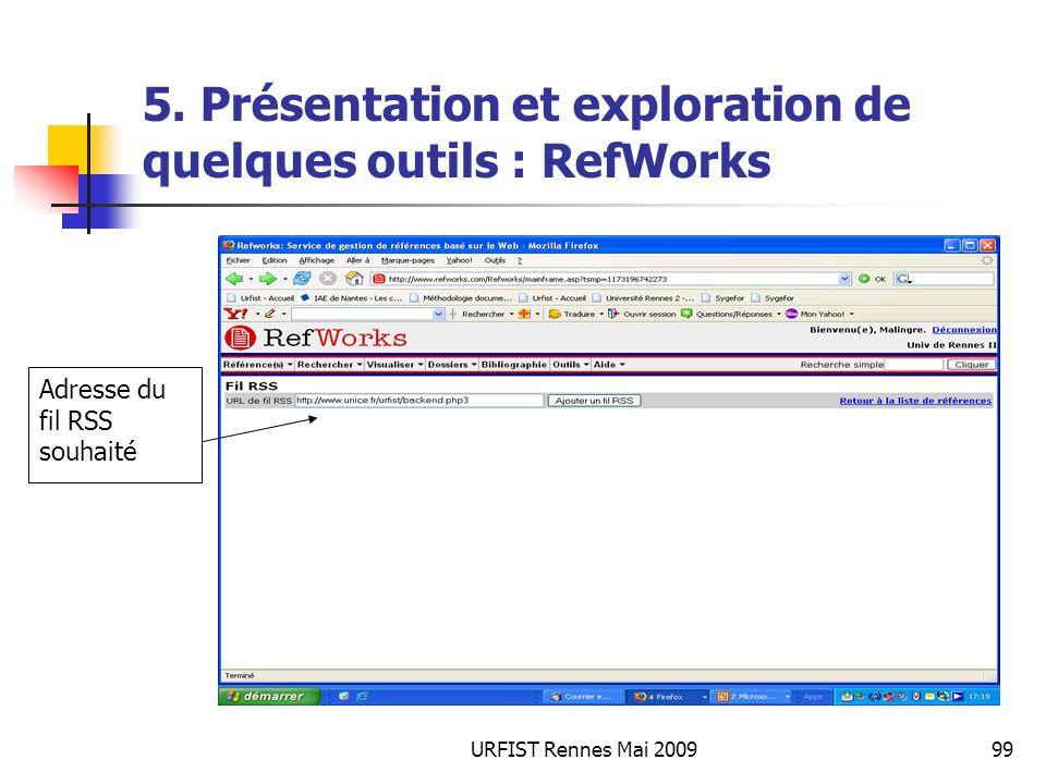 URFIST Rennes Mai 200999 5. Présentation et exploration de quelques outils : RefWorks Adresse du fil RSS souhaité