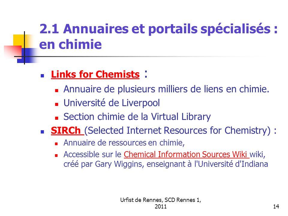 Urfist de Rennes, SCD Rennes 1, 201114 2.1 Annuaires et portails spécialisés : en chimie Links for Chemists : Links for Chemists Annuaire de plusieurs milliers de liens en chimie.