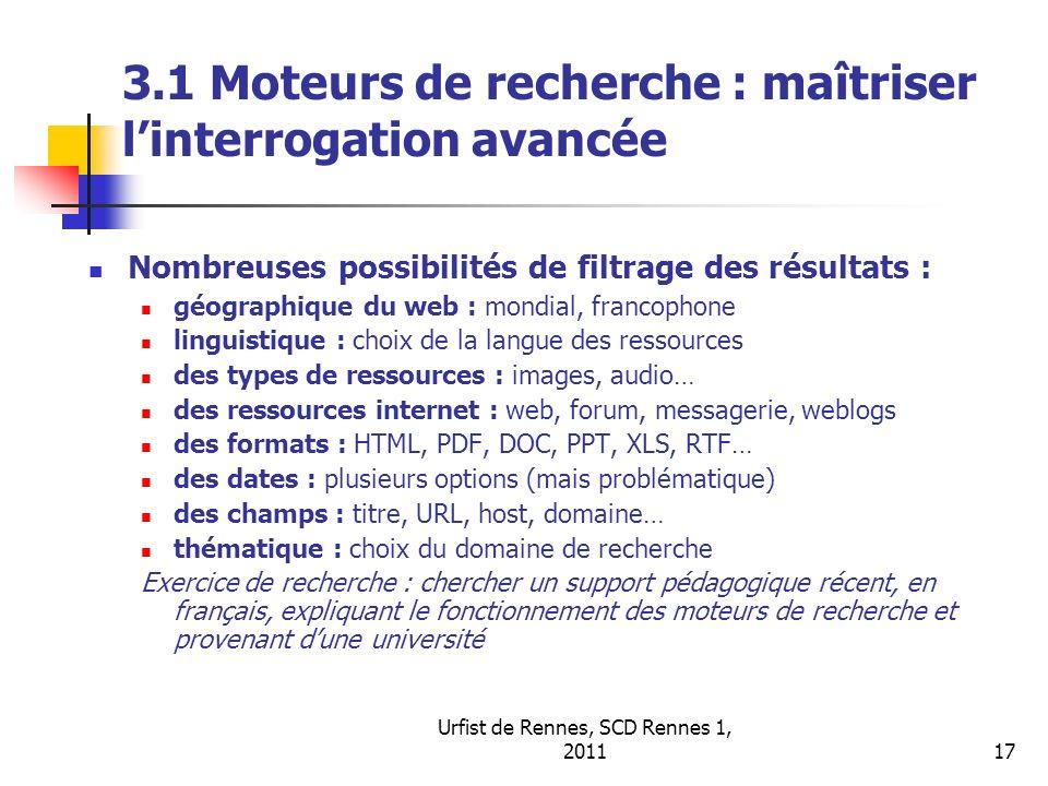 Urfist de Rennes, SCD Rennes 1, 201117 3.1 Moteurs de recherche : maîtriser linterrogation avancée Nombreuses possibilités de filtrage des résultats :