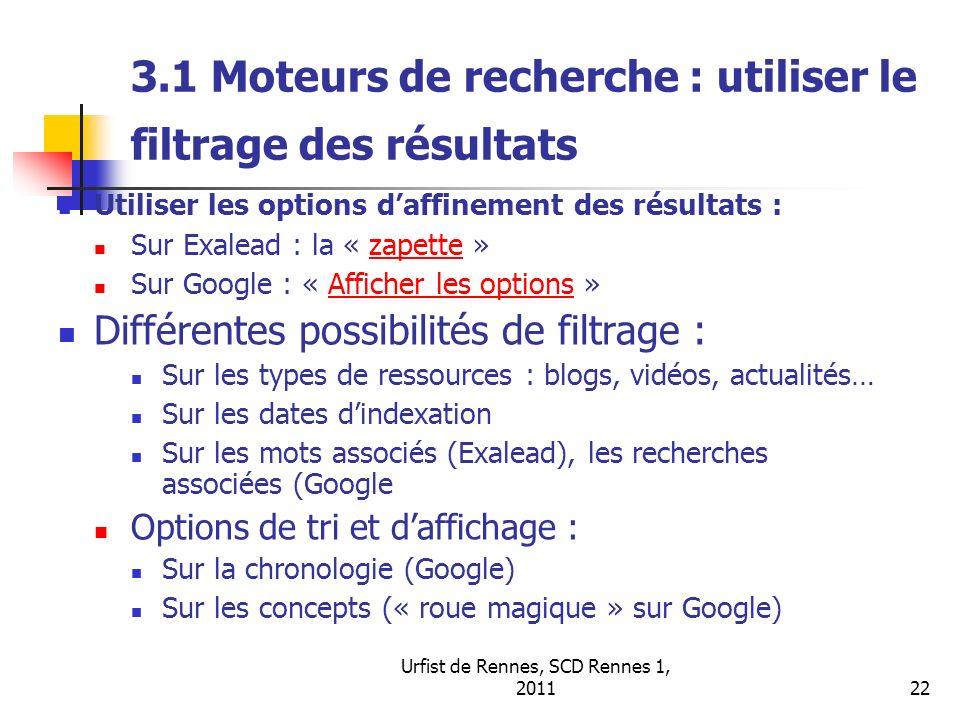 Urfist de Rennes, SCD Rennes 1, 201122 3.1 Moteurs de recherche : utiliser le filtrage des résultats Utiliser les options daffinement des résultats :