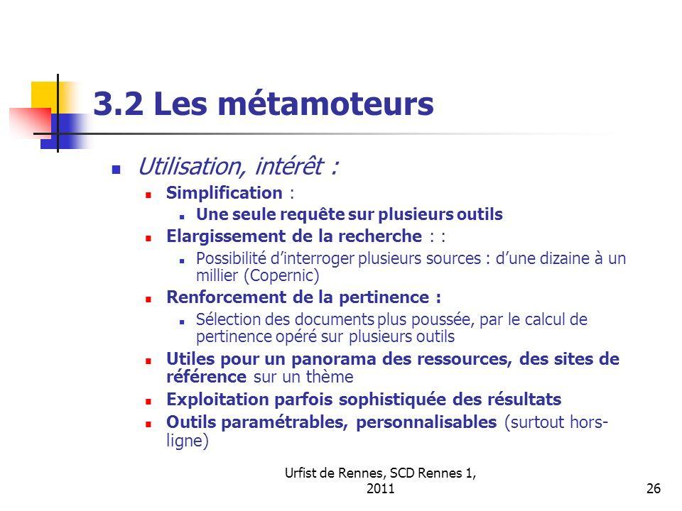 Urfist de Rennes, SCD Rennes 1, 201126 3.2 Les métamoteurs Utilisation, intérêt : Simplification : Une seule requête sur plusieurs outils Elargissemen