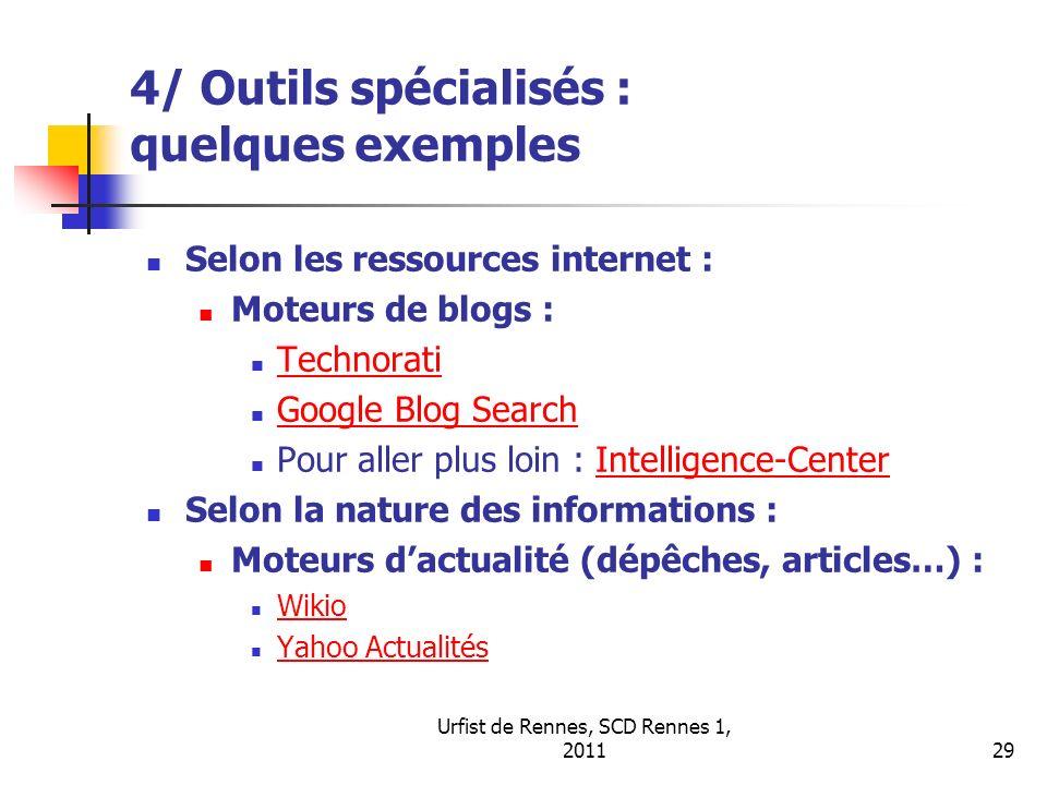 Urfist de Rennes, SCD Rennes 1, 201129 4/ Outils spécialisés : quelques exemples Selon les ressources internet : Moteurs de blogs : Technorati Google