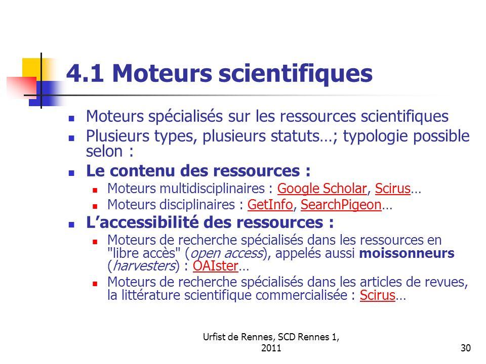 Urfist de Rennes, SCD Rennes 1, 201130 4.1 Moteurs scientifiques Moteurs spécialisés sur les ressources scientifiques Plusieurs types, plusieurs statu