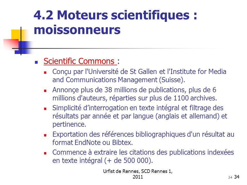 Urfist de Rennes, SCD Rennes 1, 201134 4.2 Moteurs scientifiques : moissonneurs Scientific Commons : Scientific Commons Conçu par l Université de St Gallen et l Institute for Media and Communications Management (Suisse).