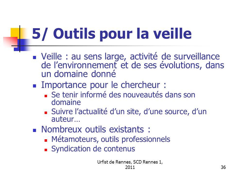 Urfist de Rennes, SCD Rennes 1, 201136 5/ Outils pour la veille Veille : au sens large, activité de surveillance de lenvironnement et de ses évolution