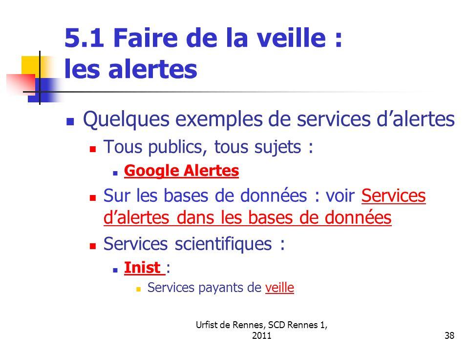 Urfist de Rennes, SCD Rennes 1, 201138 5.1 Faire de la veille : les alertes Quelques exemples de services dalertes Tous publics, tous sujets : Google
