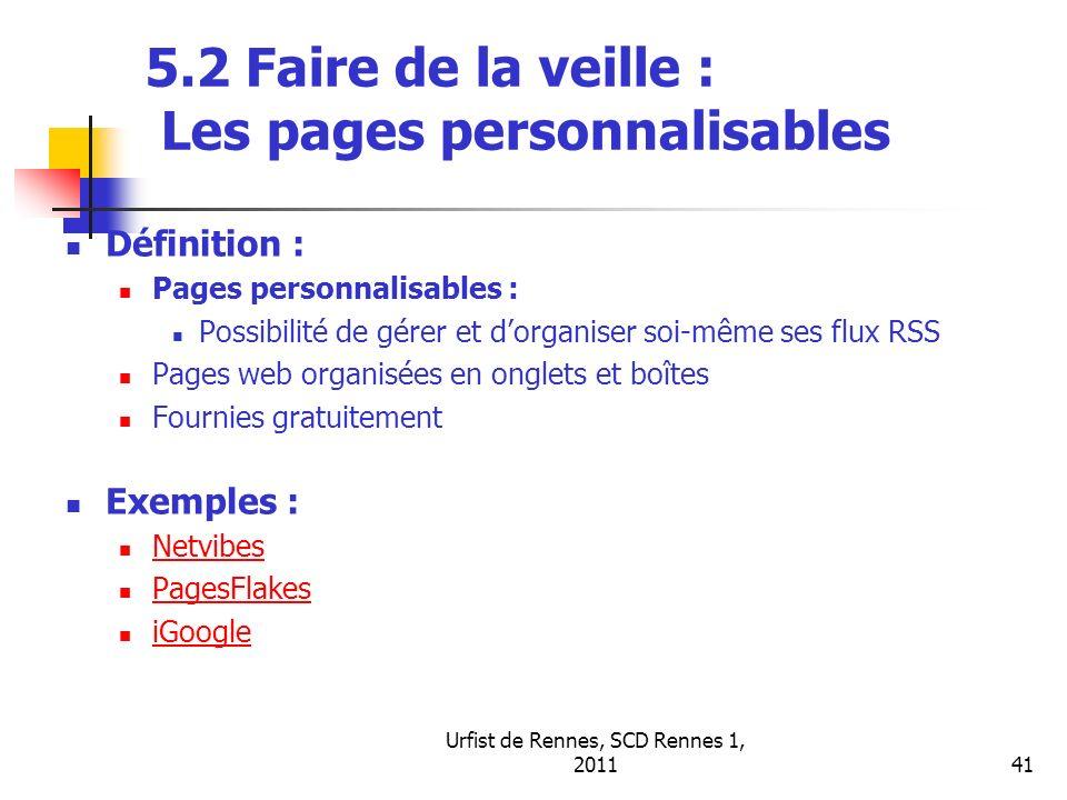 Urfist de Rennes, SCD Rennes 1, 201141 5.2 Faire de la veille : Les pages personnalisables Définition : Pages personnalisables : Possibilité de gérer