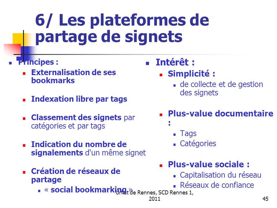 Urfist de Rennes, SCD Rennes 1, 201145 6/ Les plateformes de partage de signets Principes : Externalisation de ses bookmarks Indexation libre par tags