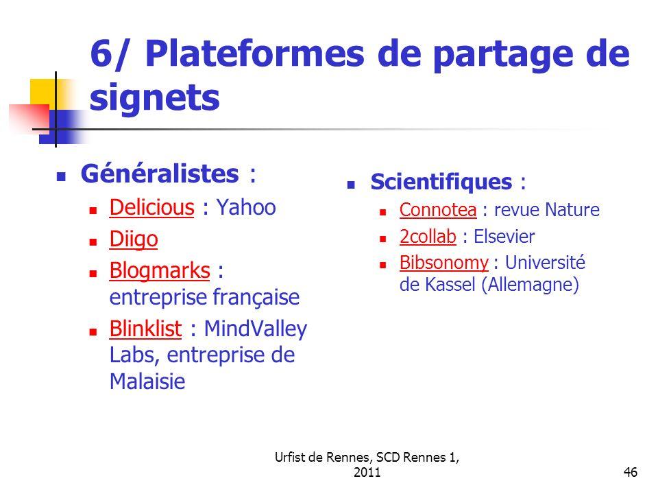 Urfist de Rennes, SCD Rennes 1, 201146 6/ Plateformes de partage de signets Généralistes : Delicious : Yahoo Delicious Diigo Blogmarks : entreprise fr