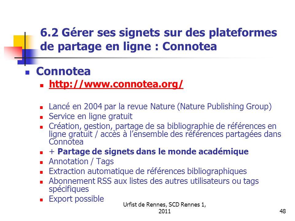 Urfist de Rennes, SCD Rennes 1, 201148 6.2 Gérer ses signets sur des plateformes de partage en ligne : Connotea Connotea http://www.connotea.org/ Lanc