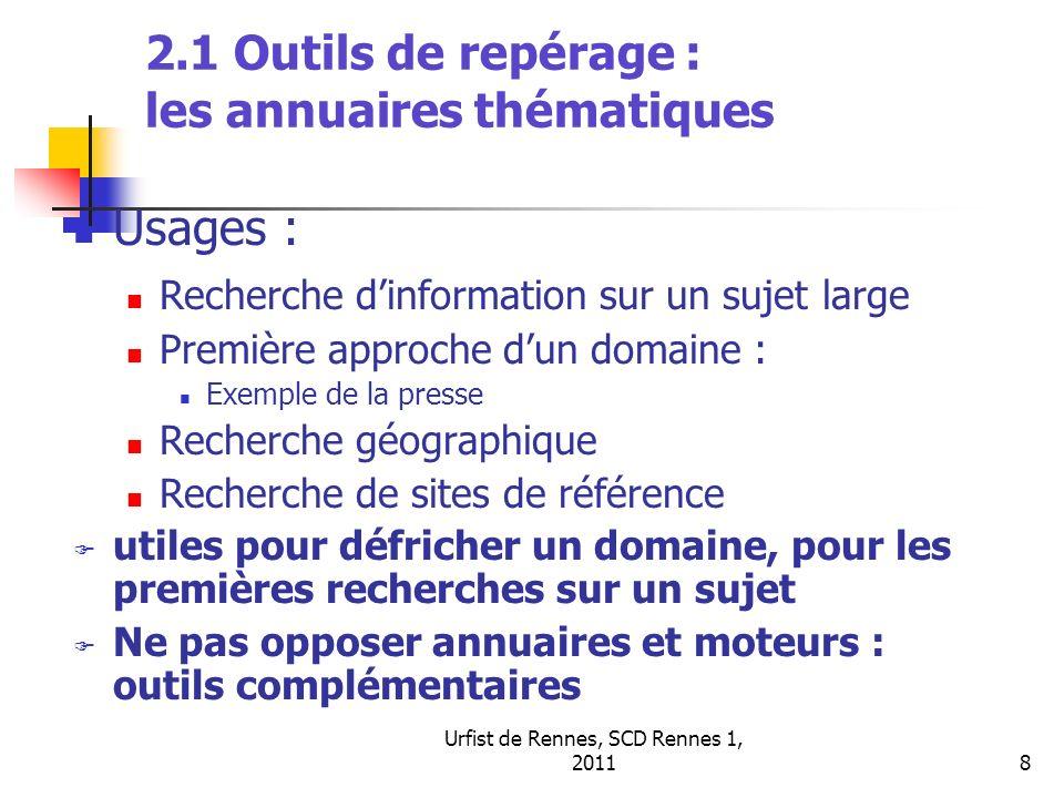 Urfist de Rennes, SCD Rennes 1, 20118 2.1 Outils de repérage : les annuaires thématiques Usages : Recherche dinformation sur un sujet large Première a