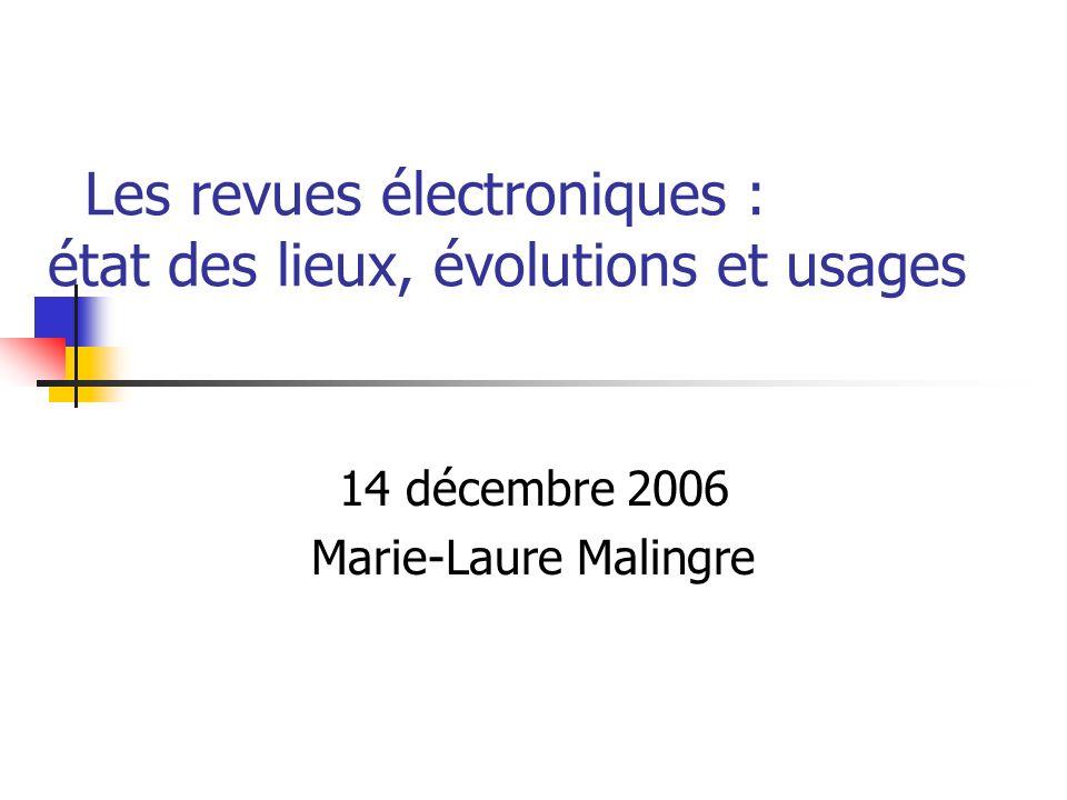Les revues électroniques : état des lieux, évolutions et usages 14 décembre 2006 Marie-Laure Malingre