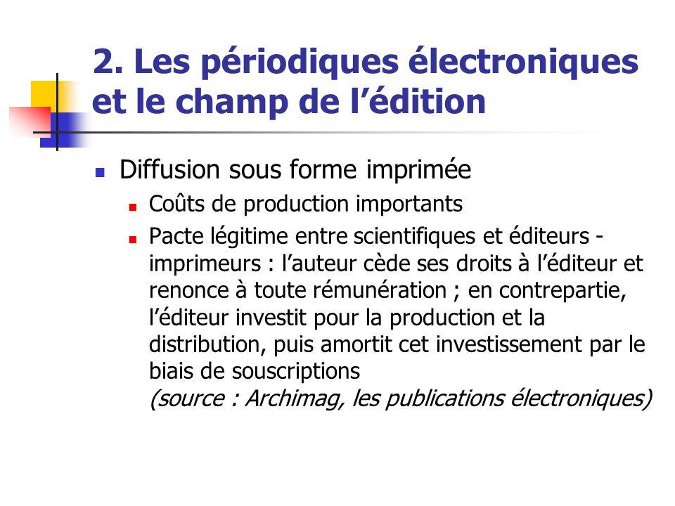 2. Les périodiques électroniques et le champ de lédition Diffusion sous forme imprimée Coûts de production importants Pacte légitime entre scientifiqu