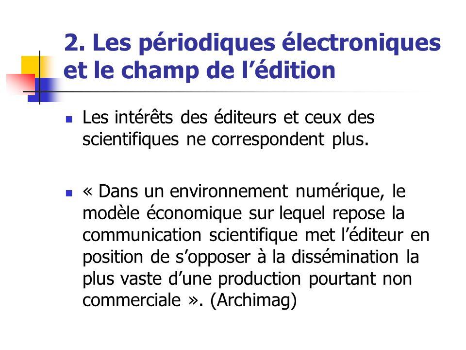 2. Les périodiques électroniques et le champ de lédition Les intérêts des éditeurs et ceux des scientifiques ne correspondent plus. « Dans un environn