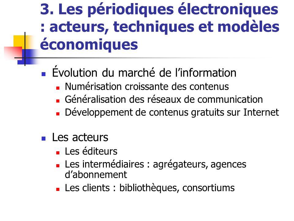 3. Les périodiques électroniques : acteurs, techniques et modèles économiques Évolution du marché de linformation Numérisation croissante des contenus