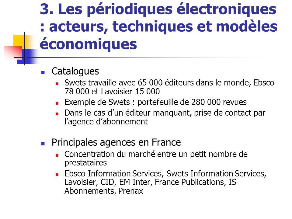 3. Les périodiques électroniques : acteurs, techniques et modèles économiques Catalogues Swets travaille avec 65 000 éditeurs dans le monde, Ebsco 78