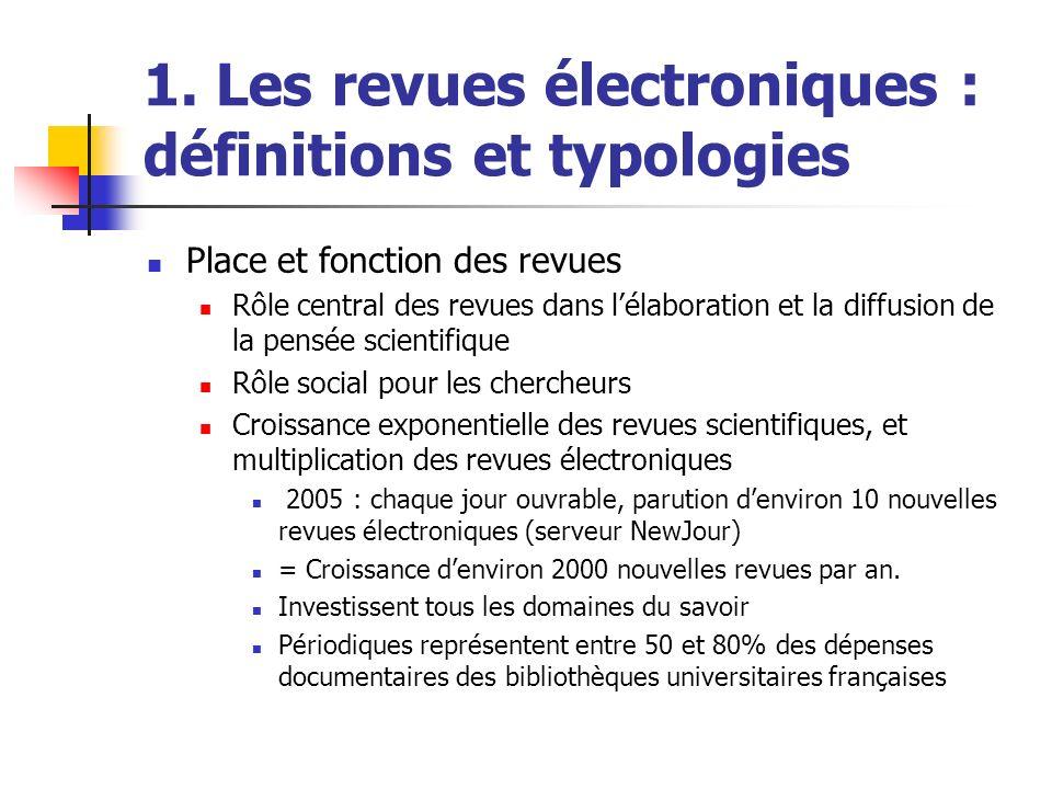 1. Les revues électroniques : définitions et typologies Place et fonction des revues Rôle central des revues dans lélaboration et la diffusion de la p