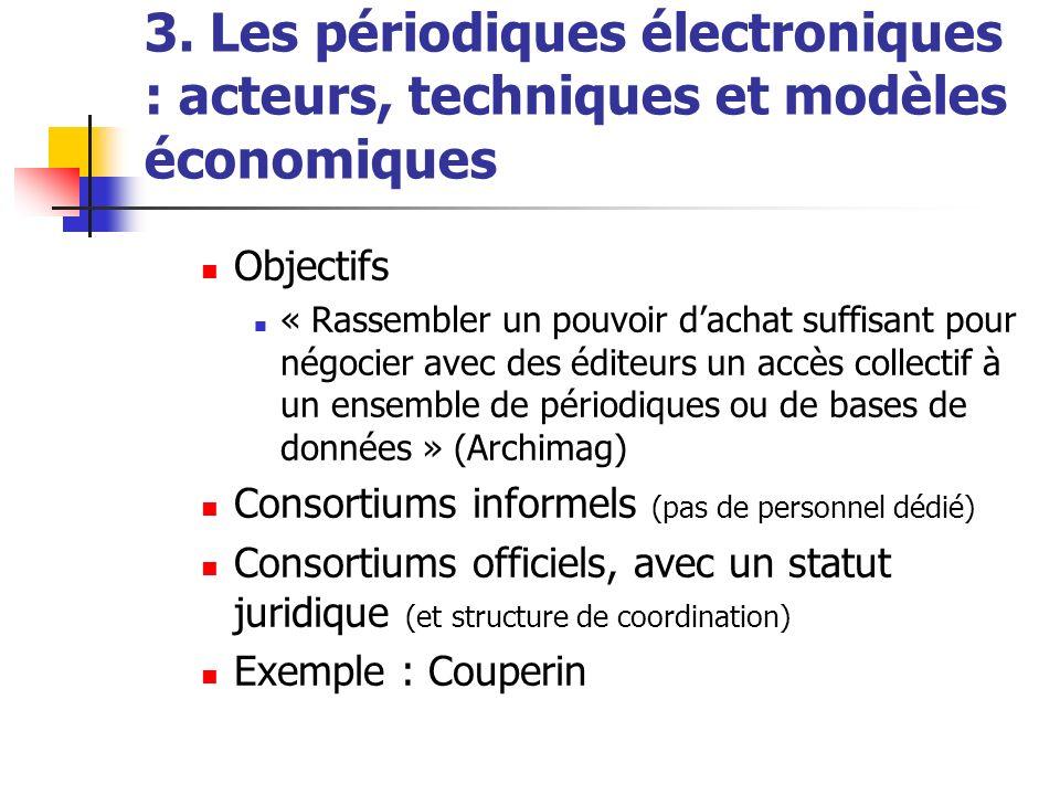 3. Les périodiques électroniques : acteurs, techniques et modèles économiques Objectifs « Rassembler un pouvoir dachat suffisant pour négocier avec de