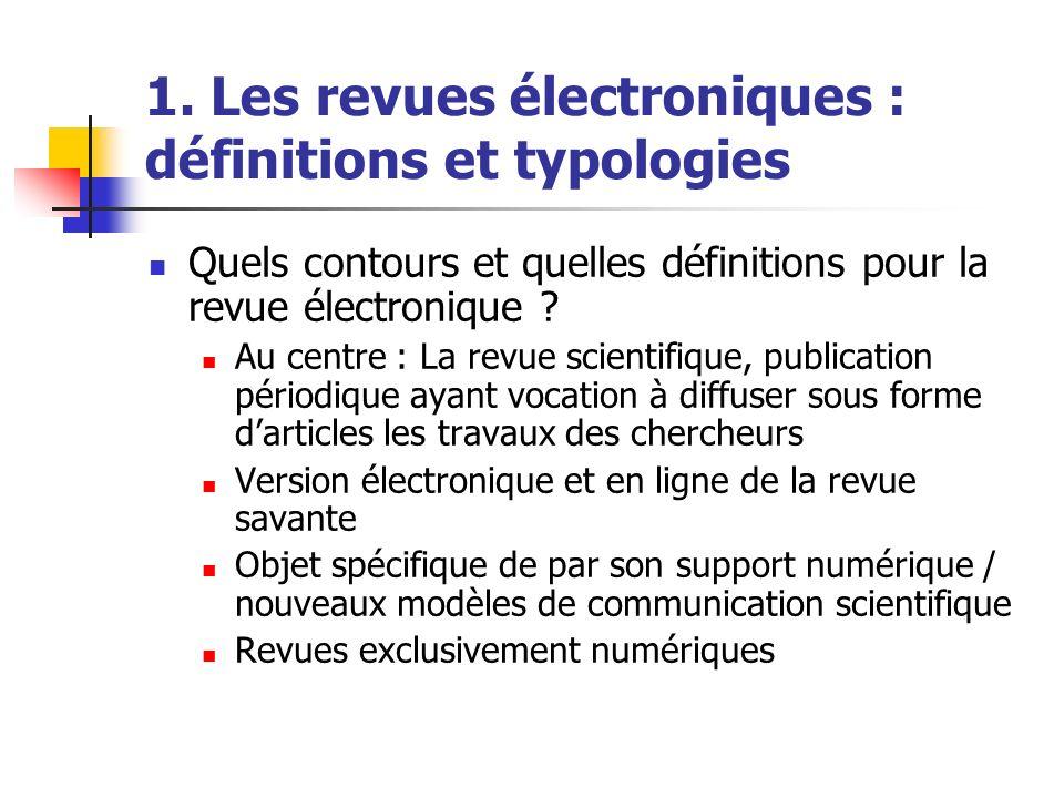 1. Les revues électroniques : définitions et typologies Quels contours et quelles définitions pour la revue électronique ? Au centre : La revue scient