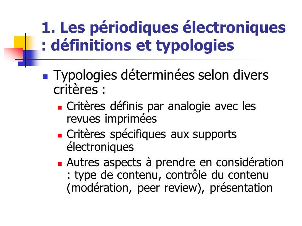1. Les périodiques électroniques : définitions et typologies Typologies déterminées selon divers critères : Critères définis par analogie avec les rev