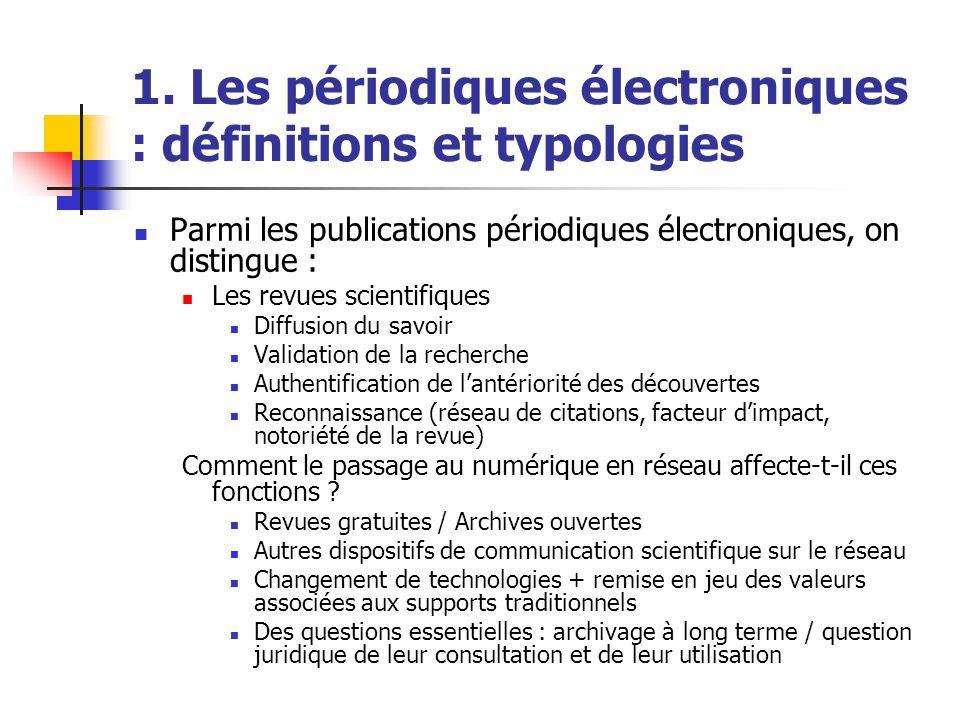 1. Les périodiques électroniques : définitions et typologies Parmi les publications périodiques électroniques, on distingue : Les revues scientifiques