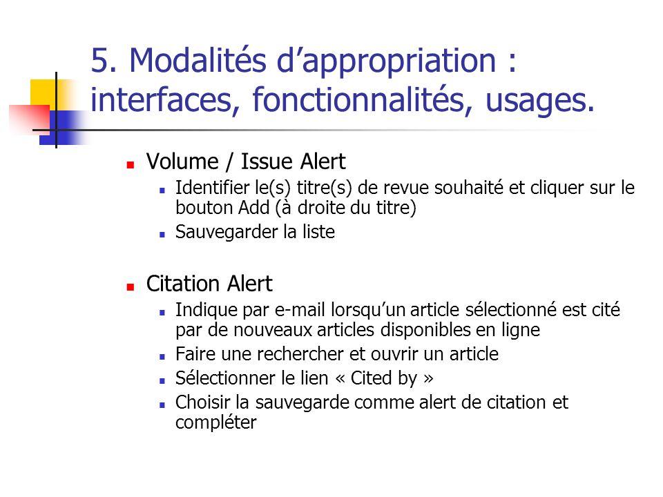 5. Modalités dappropriation : interfaces, fonctionnalités, usages. Volume / Issue Alert Identifier le(s) titre(s) de revue souhaité et cliquer sur le