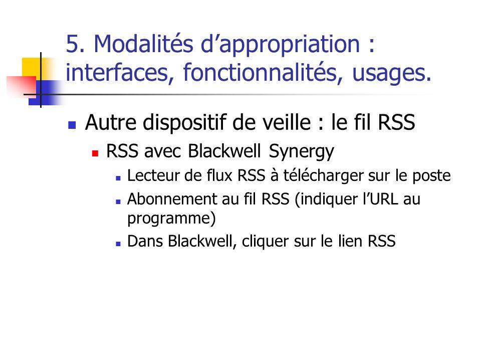 5. Modalités dappropriation : interfaces, fonctionnalités, usages. Autre dispositif de veille : le fil RSS RSS avec Blackwell Synergy Lecteur de flux