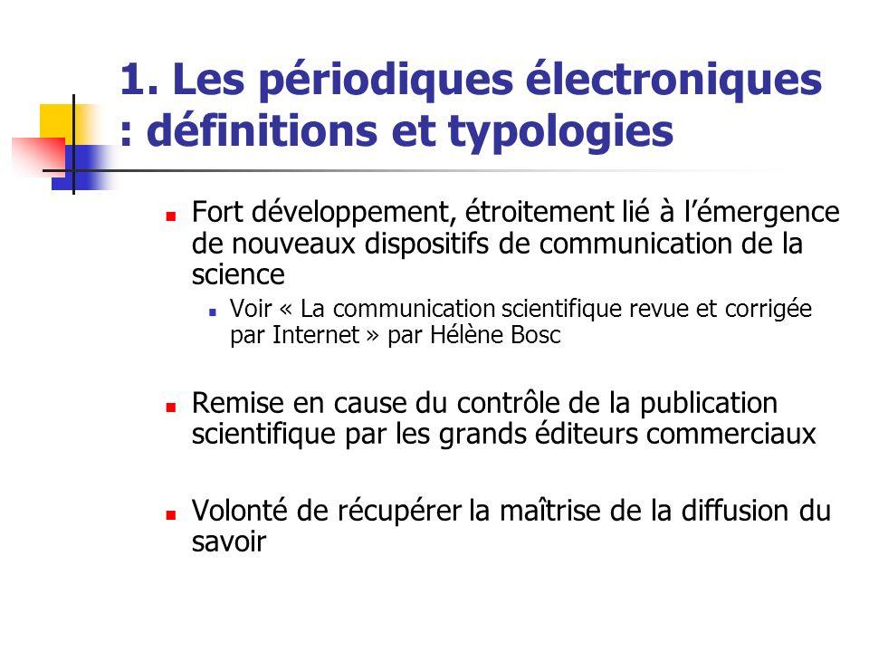 1. Les périodiques électroniques : définitions et typologies Fort développement, étroitement lié à lémergence de nouveaux dispositifs de communication