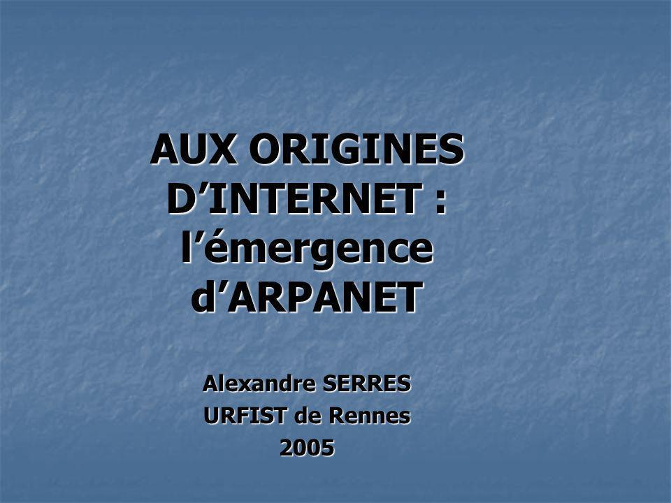 AUX ORIGINES DINTERNET : lémergence dARPANET Alexandre SERRES URFIST de Rennes 2005