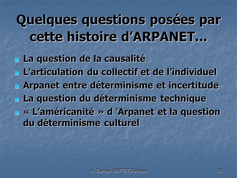 A. Serres. URFIST Rennes34 Quelques questions posées par cette histoire dARPANET... La question de la causalité La question de la causalité Larticulat