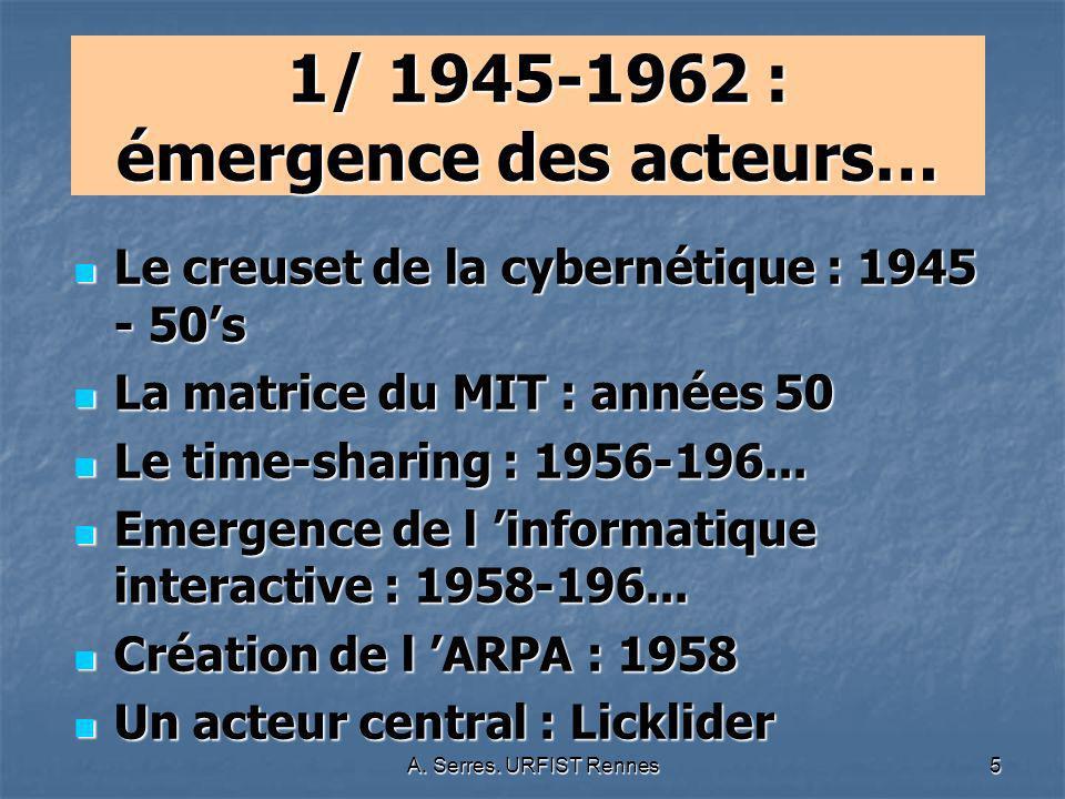 A. Serres. URFIST Rennes5 1/ 1945-1962 : émergence des acteurs… 1/ 1945-1962 : émergence des acteurs… Le creuset de la cybernétique : 1945 - 50s Le cr