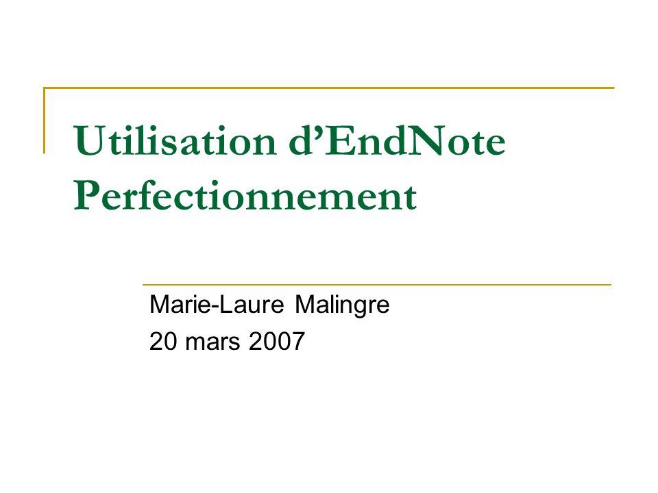 Utilisation dEndNote Perfectionnement Marie-Laure Malingre 20 mars 2007