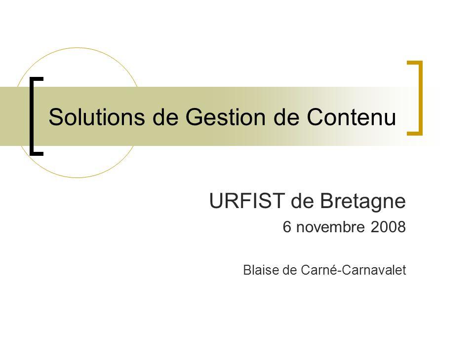 Solutions de Gestion de Contenu URFIST de Bretagne 6 novembre 2008 Blaise de Carné-Carnavalet