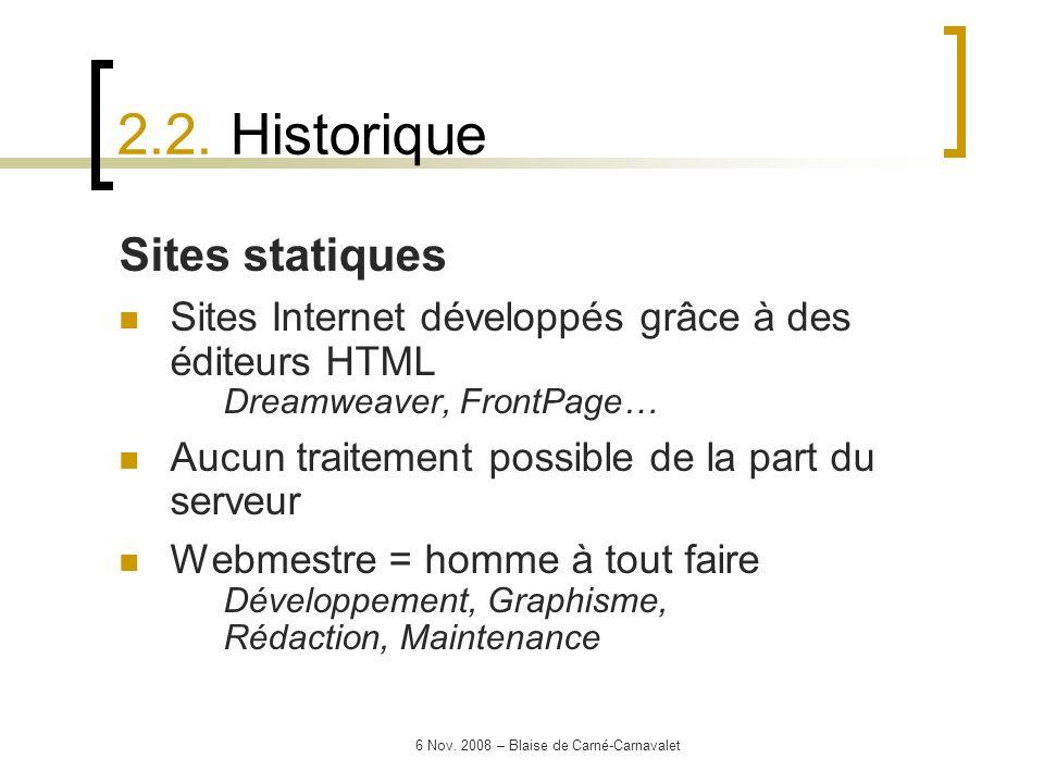 6 Nov. 2008 – Blaise de Carné-Carnavalet Sites statiques Sites Internet développés grâce à des éditeurs HTML Dreamweaver, FrontPage… Aucun traitement