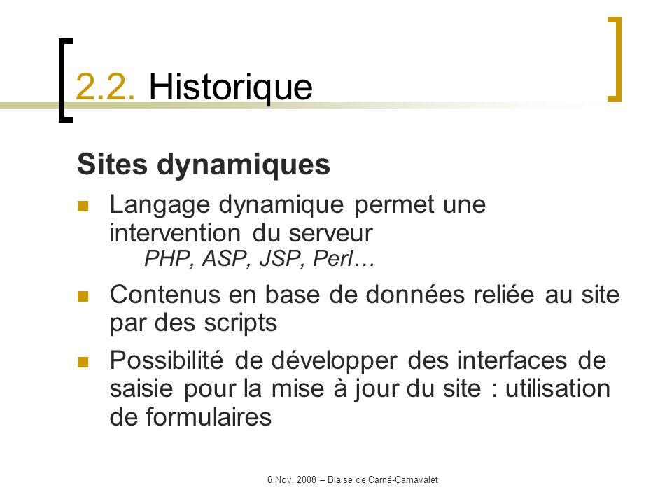 6 Nov. 2008 – Blaise de Carné-Carnavalet Sites dynamiques Langage dynamique permet une intervention du serveur PHP, ASP, JSP, Perl… Contenus en base d
