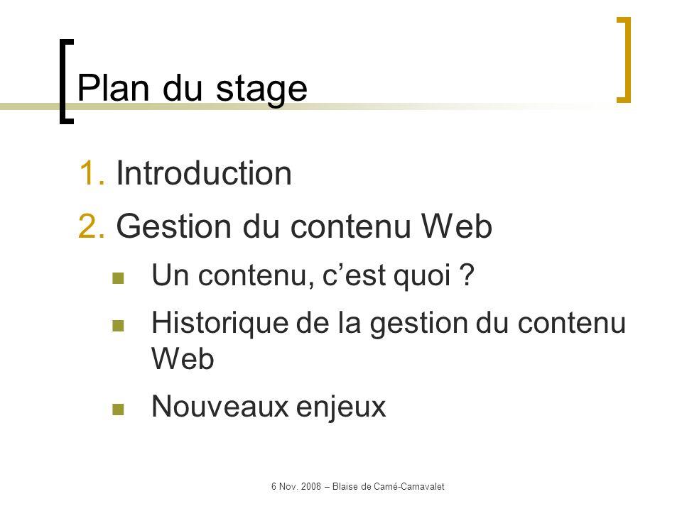 6 Nov. 2008 – Blaise de Carné-Carnavalet 1. Introduction 2. Gestion du contenu Web Un contenu, cest quoi ? Historique de la gestion du contenu Web Nou