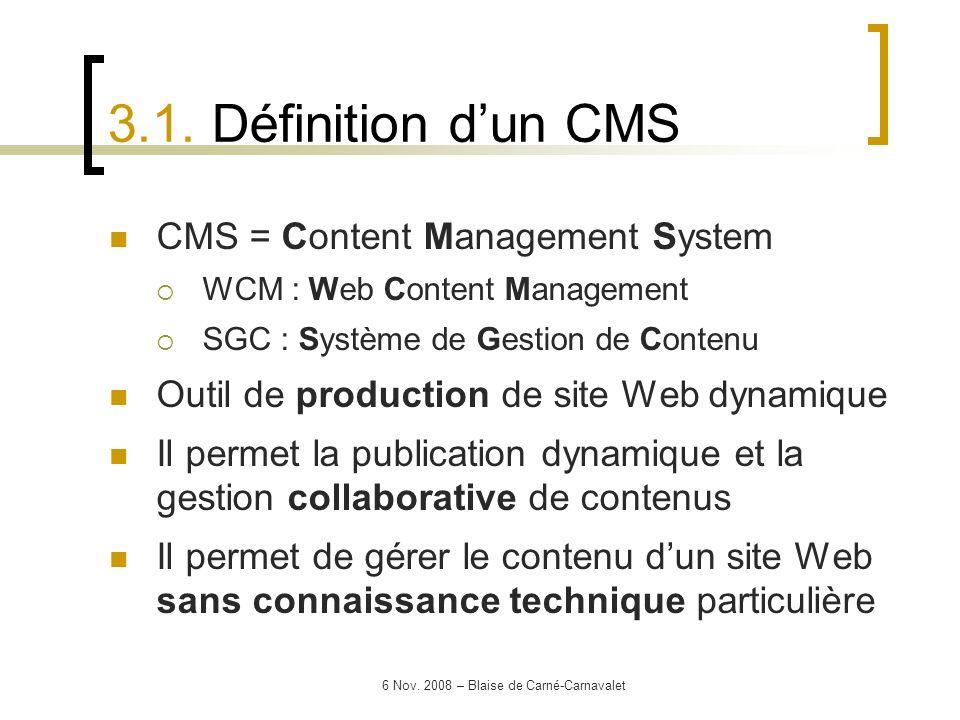 6 Nov. 2008 – Blaise de Carné-Carnavalet CMS = Content Management System WCM : Web Content Management SGC : Système de Gestion de Contenu Outil de pro