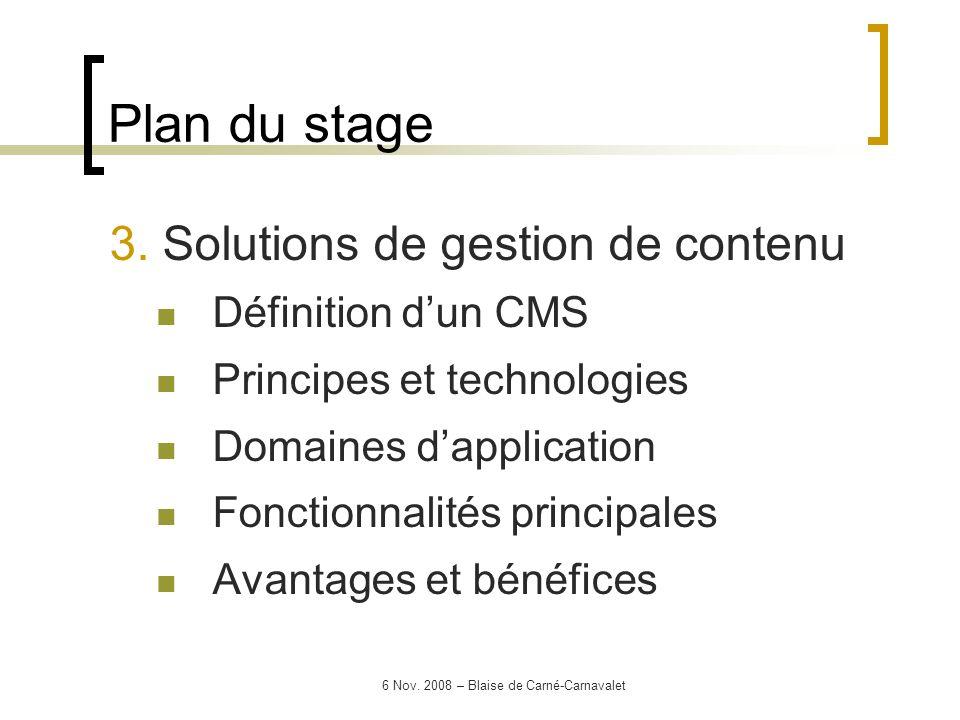6 Nov. 2008 – Blaise de Carné-Carnavalet 3. Solutions de gestion de contenu Définition dun CMS Principes et technologies Domaines dapplication Fonctio