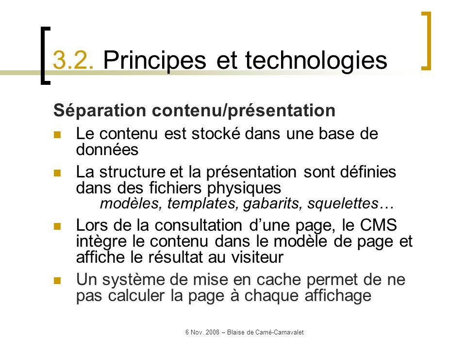 6 Nov. 2008 – Blaise de Carné-Carnavalet Séparation contenu/présentation Le contenu est stocké dans une base de données La structure et la présentatio