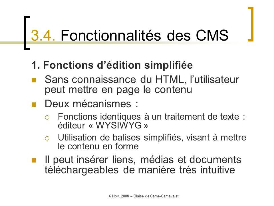 6 Nov. 2008 – Blaise de Carné-Carnavalet 1. Fonctions dédition simplifiée Sans connaissance du HTML, lutilisateur peut mettre en page le contenu Deux