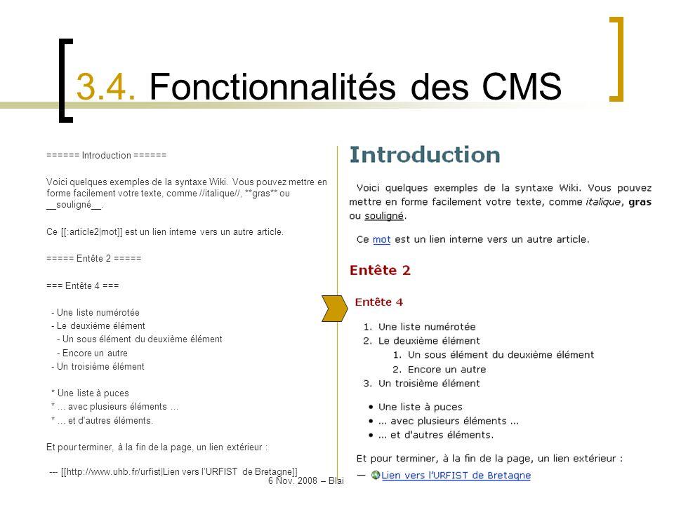 6 Nov. 2008 – Blaise de Carné-Carnavalet 3.4. Fonctionnalités des CMS ====== Introduction ====== Voici quelques exemples de la syntaxe Wiki. Vous pouv