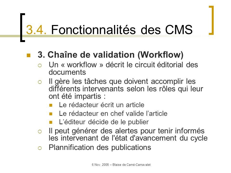 6 Nov. 2008 – Blaise de Carné-Carnavalet 3. Chaîne de validation (Workflow) Un « workflow » décrit le circuit éditorial des documents Il gère les tâch