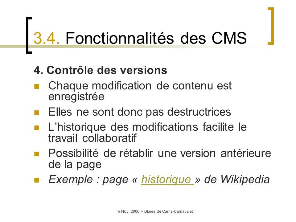 6 Nov. 2008 – Blaise de Carné-Carnavalet 4. Contrôle des versions Chaque modification de contenu est enregistrée Elles ne sont donc pas destructrices