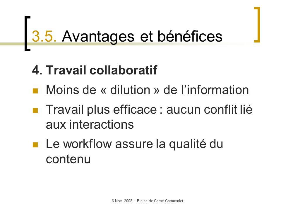 6 Nov. 2008 – Blaise de Carné-Carnavalet 4. Travail collaboratif Moins de « dilution » de linformation Travail plus efficace : aucun conflit lié aux i