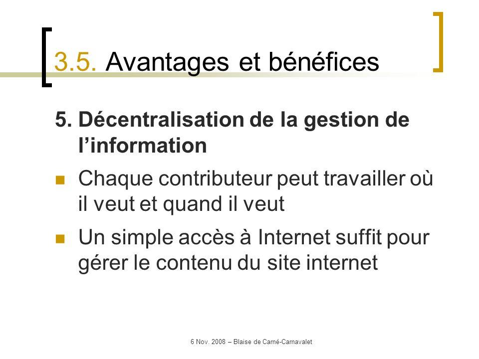 6 Nov. 2008 – Blaise de Carné-Carnavalet 5. Décentralisation de la gestion de linformation Chaque contributeur peut travailler où il veut et quand il