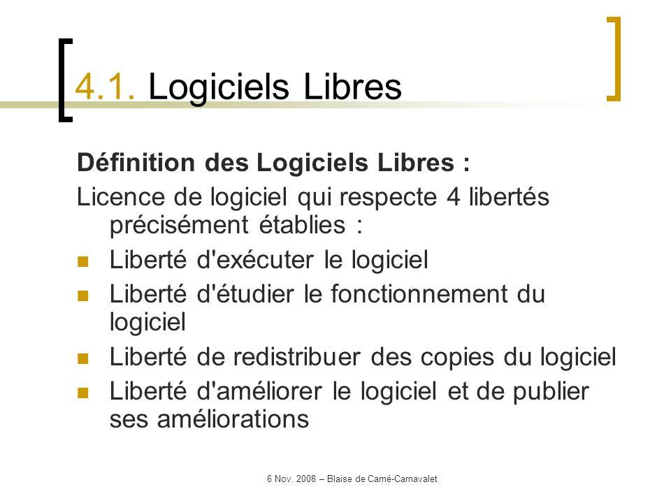 6 Nov. 2008 – Blaise de Carné-Carnavalet Définition des Logiciels Libres : Licence de logiciel qui respecte 4 libertés précisément établies : Liberté
