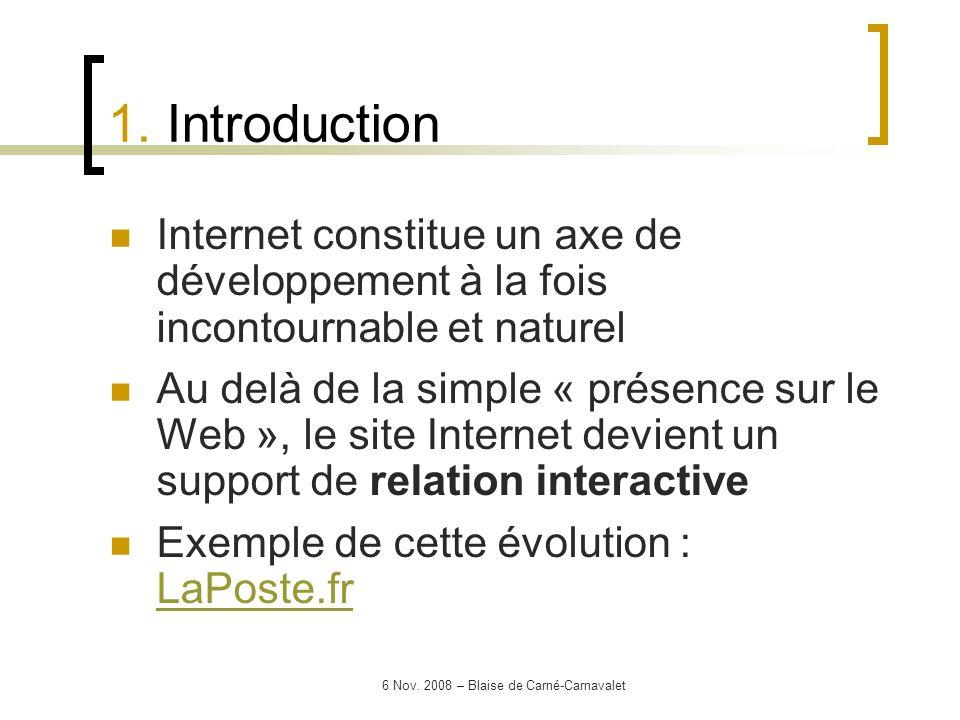 6 Nov. 2008 – Blaise de Carné-Carnavalet Internet constitue un axe de développement à la fois incontournable et naturel Au delà de la simple « présenc