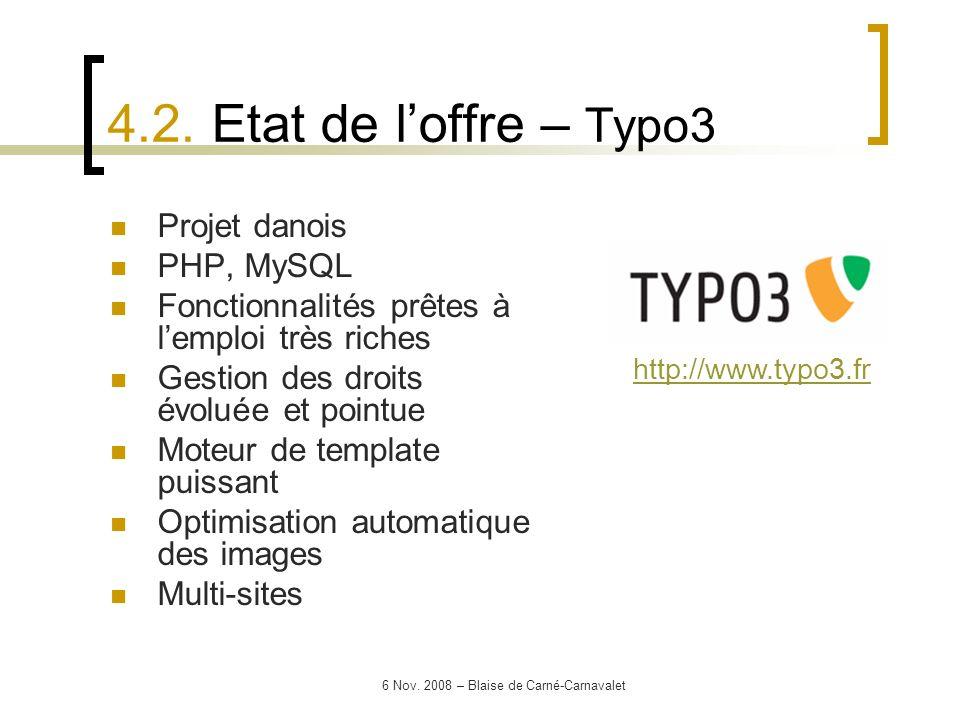 6 Nov. 2008 – Blaise de Carné-Carnavalet Projet danois PHP, MySQL Fonctionnalités prêtes à lemploi très riches Gestion des droits évoluée et pointue M