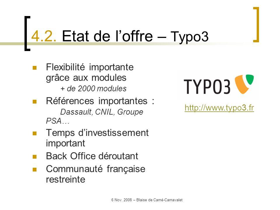 6 Nov. 2008 – Blaise de Carné-Carnavalet Flexibilité importante grâce aux modules + de 2000 modules Références importantes : Dassault, CNIL, Groupe PS