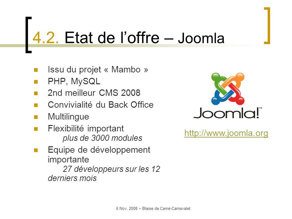 6 Nov. 2008 – Blaise de Carné-Carnavalet Issu du projet « Mambo » PHP, MySQL 2nd meilleur CMS 2008 Convivialité du Back Office Multilingue Flexibilité